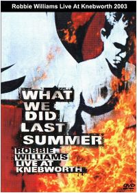 Cover Robbie Williams - What We Did Last Summer - Live At Knebworth [DVD]